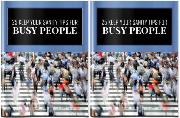25 Keep Your Sanity Tips For Busy People